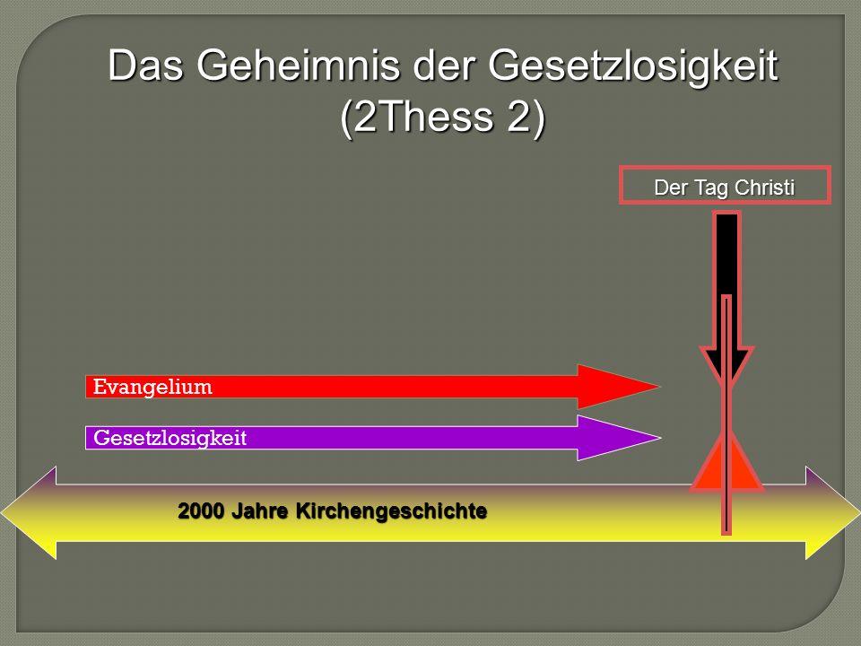 Das Geheimnis der Gesetzlosigkeit (2Thess 2) 2000 Jahre Kirchengeschichte Der Tag Christi Gesetzlosigkeit Evangelium