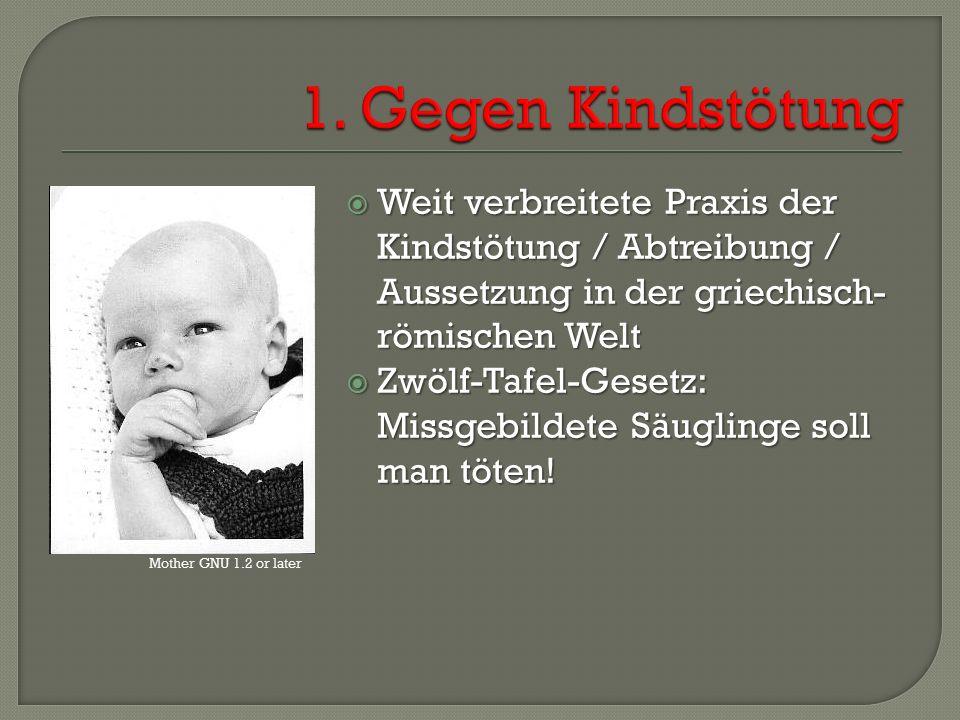  Weit verbreitete Praxis der Kindstötung / Abtreibung / Aussetzung in der griechisch- römischen Welt  Zwölf-Tafel-Gesetz: Missgebildete Säuglinge soll man töten.