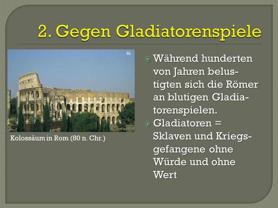  Während hunderten von Jahren belus- tigten sich die Römer an blutigen Gladia- torenspielen.