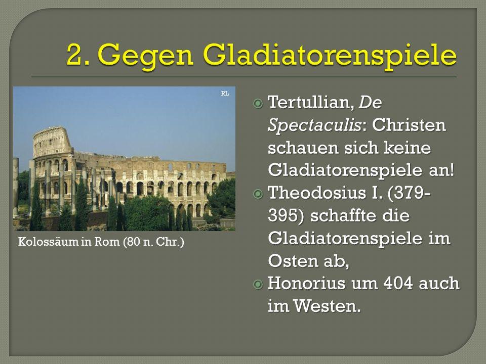  Tertullian, De Spectaculis: Christen schauen sich keine Gladiatorenspiele an.