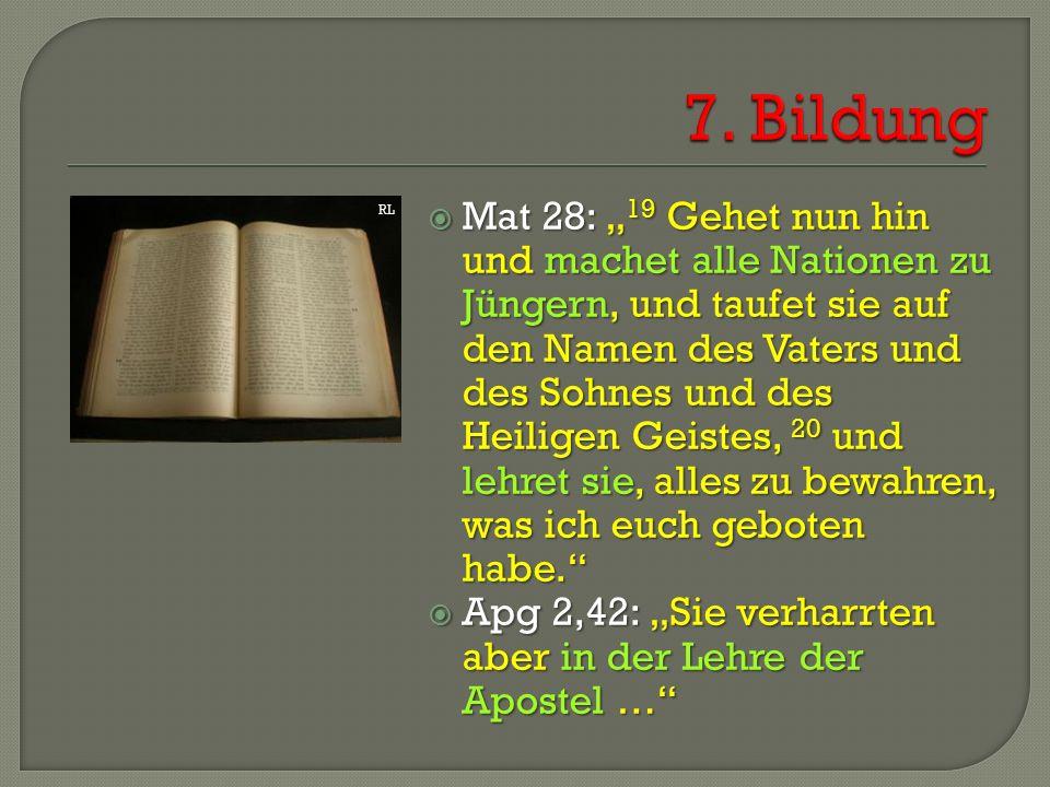 """ Mat 28: """" 19 Gehet nun hin und machet alle Nationen zu Jüngern, und taufet sie auf den Namen des Vaters und des Sohnes und des Heiligen Geistes, 20 und lehret sie, alles zu bewahren, was ich euch geboten habe.  Apg 2,42: """"Sie verharrten aber in der Lehre der Apostel … RL"""
