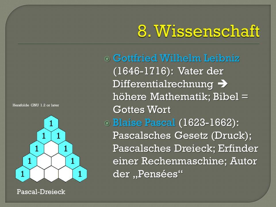 """ Gottfried Wilhelm Leibniz (1646-1716): Vater der Differentialrechnung  höhere Mathematik; Bibel = Gottes Wort  Blaise Pascal (1623-1662): Pascalsches Gesetz (Druck); Pascalsches Dreieck; Erfinder einer Rechenmaschine; Autor der """"Pensées Hersfolde GNU 1.2 or later Pascal-Dreieck"""