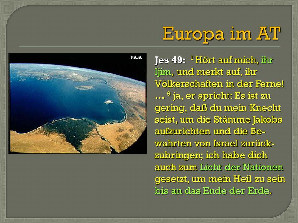 Jes 49: 1 Hört auf mich, ihr Ijim, und merkt auf, ihr Völkerschaften in der Ferne!...