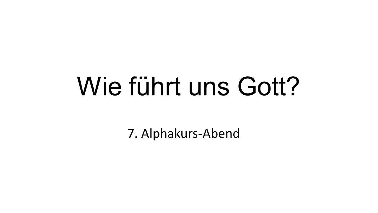 Wie führt uns Gott? 7. Alphakurs-Abend