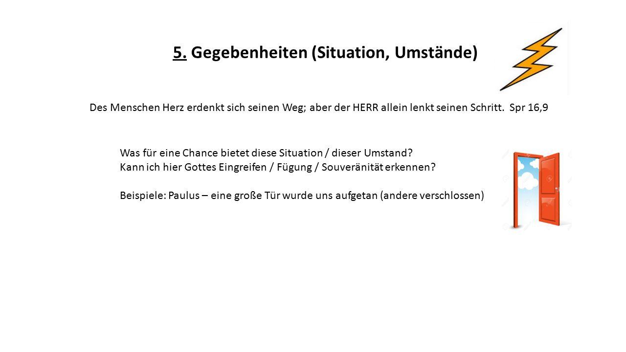 5. Gegebenheiten (Situation, Umstände) Was für eine Chance bietet diese Situation / dieser Umstand.