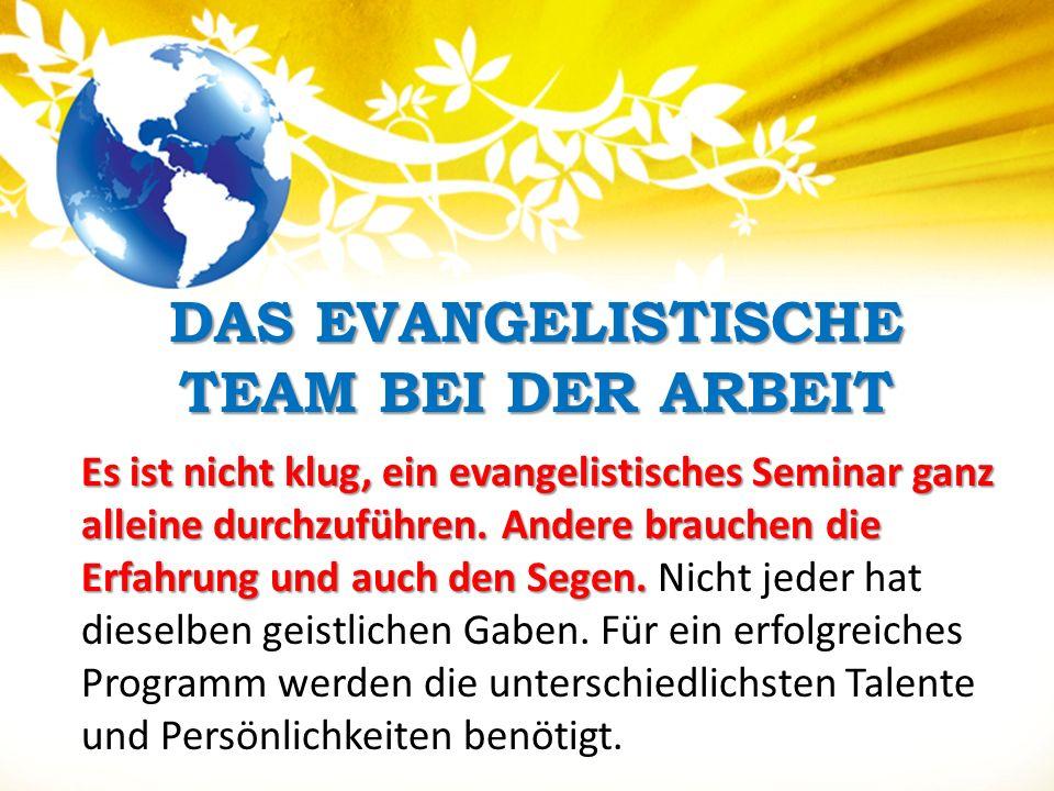 DAS EVANGELISTISCHE TEAM BEI DER ARBEIT Es ist nicht klug, ein evangelistisches Seminar ganz alleine durchzuführen. Andere brauchen die Erfahrung und