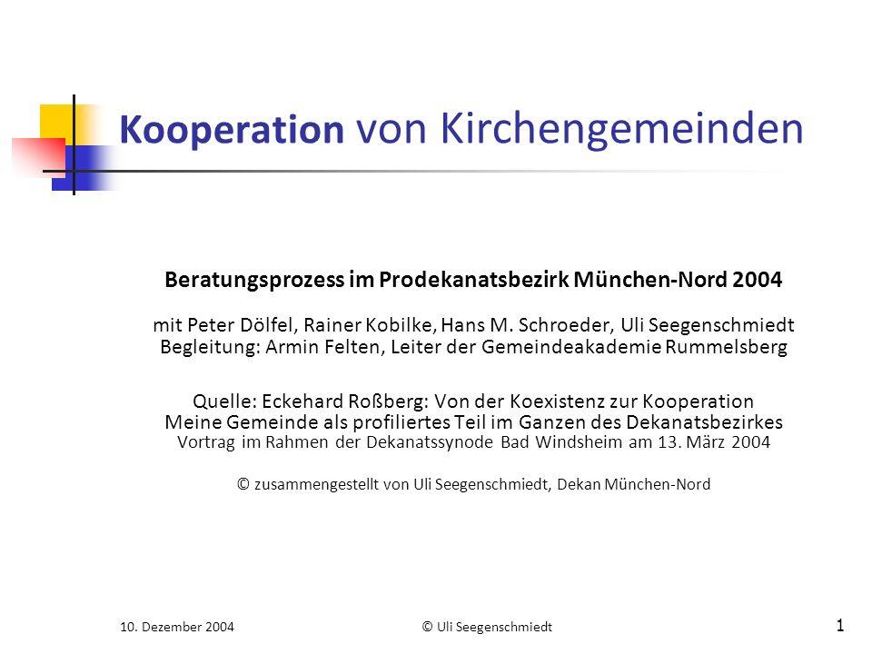 10. Dezember 2004© Uli Seegenschmiedt 1 Kooperation von Kirchengemeinden Beratungsprozess im Prodekanatsbezirk München-Nord 2004 mit Peter Dölfel, Rai