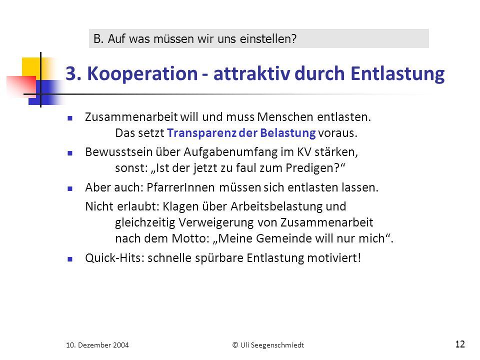 10. Dezember 2004© Uli Seegenschmiedt 12 3. Kooperation - attraktiv durch Entlastung Zusammenarbeit will und muss Menschen entlasten. Das setzt Transp