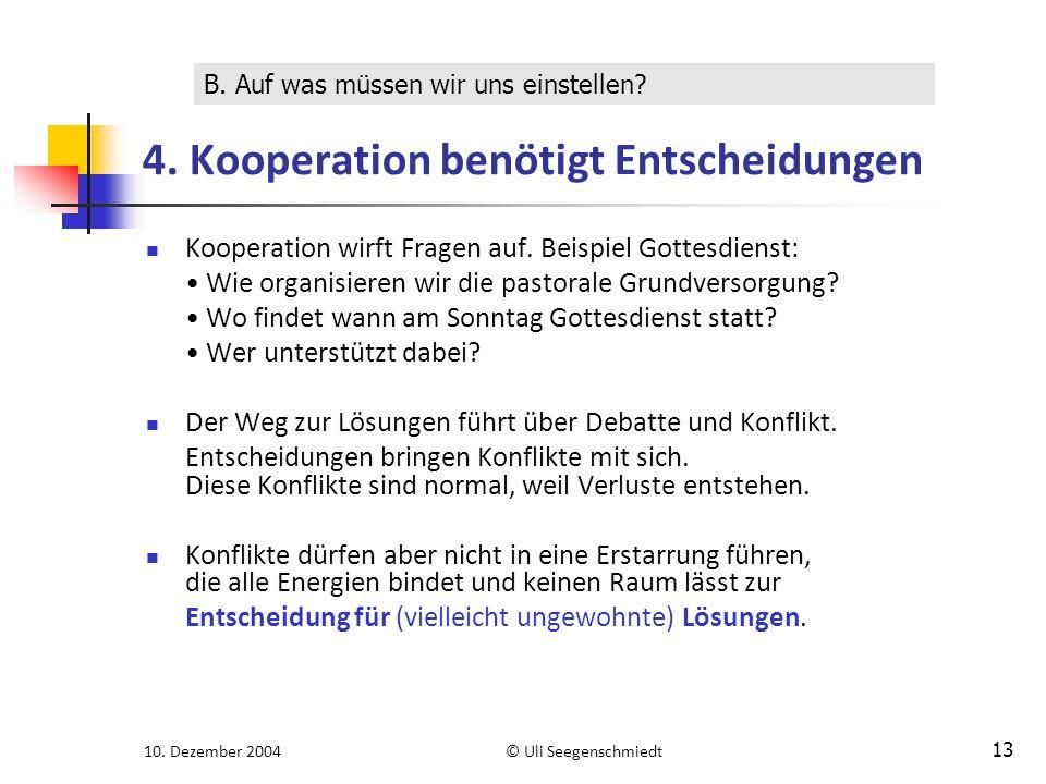 10. Dezember 2004© Uli Seegenschmiedt 13 4. Kooperation benötigt Entscheidungen Kooperation wirft Fragen auf. Beispiel Gottesdienst: Wie organisieren