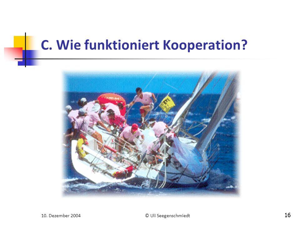 10. Dezember 2004© Uli Seegenschmiedt 16 C. Wie funktioniert Kooperation