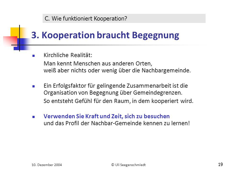 10. Dezember 2004© Uli Seegenschmiedt 19 3. Kooperation braucht Begegnung Kirchliche Realität: Man kennt Menschen aus anderen Orten, weiß aber nichts
