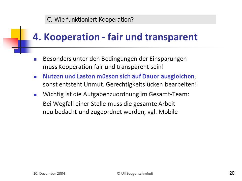 10. Dezember 2004© Uli Seegenschmiedt 20 4. Kooperation - fair und transparent Besonders unter den Bedingungen der Einsparungen muss Kooperation fair