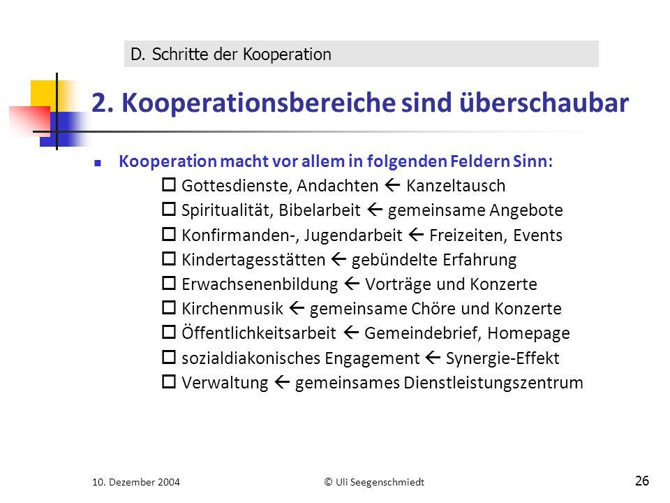 10. Dezember 2004© Uli Seegenschmiedt 26 2. Kooperationsbereiche sind überschaubar Kooperation macht vor allem in folgenden Feldern Sinn:  Gottesdien