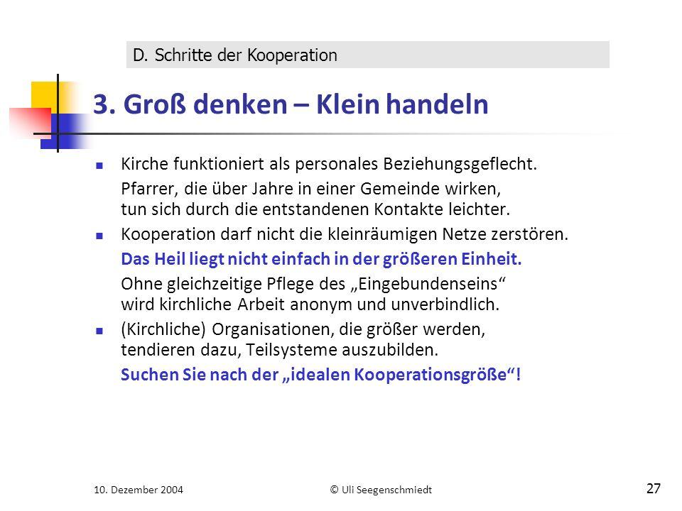 10. Dezember 2004© Uli Seegenschmiedt 27 3. Groß denken – Klein handeln Kirche funktioniert als personales Beziehungsgeflecht. Pfarrer, die über Jahre