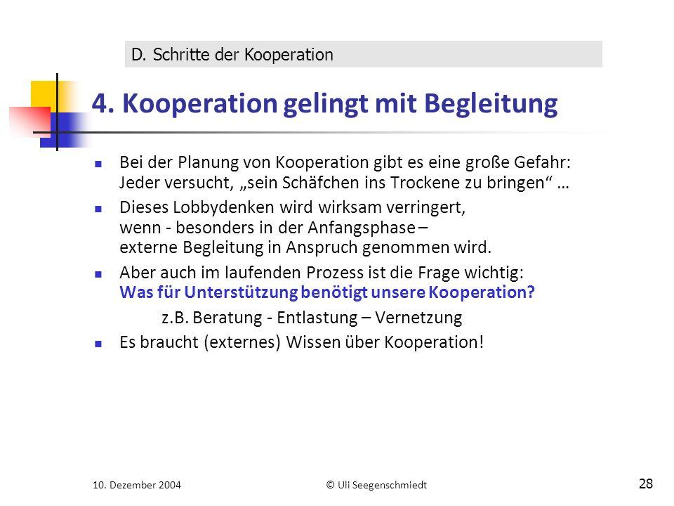 10. Dezember 2004© Uli Seegenschmiedt 28 4. Kooperation gelingt mit Begleitung Bei der Planung von Kooperation gibt es eine große Gefahr: Jeder versuc