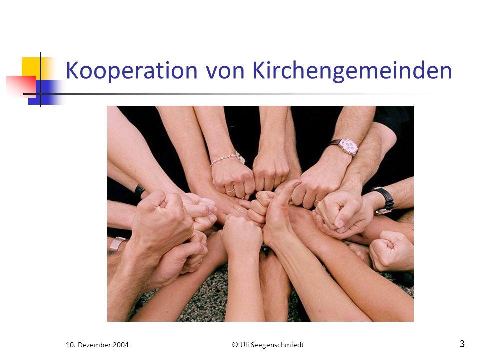 10. Dezember 2004© Uli Seegenschmiedt 3 Kooperation von Kirchengemeinden