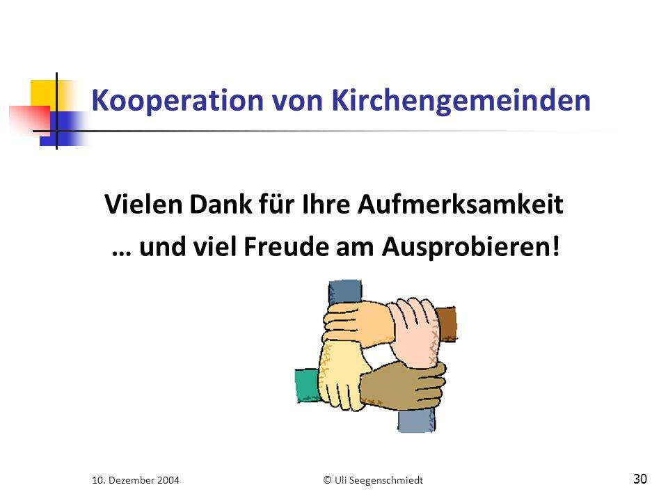 10. Dezember 2004© Uli Seegenschmiedt 30 Kooperation von Kirchengemeinden Vielen Dank für Ihre Aufmerksamkeit … und viel Freude am Ausprobieren!