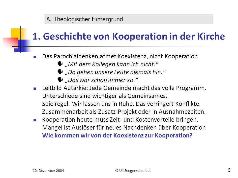 """10. Dezember 2004© Uli Seegenschmiedt 5 1. Geschichte von Kooperation in der Kirche Das Parochialdenken atmet Koexistenz, nicht Kooperation """"Mit dem K"""
