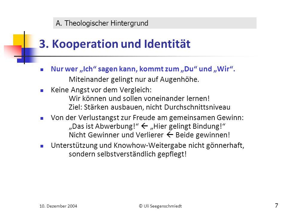 """10. Dezember 2004© Uli Seegenschmiedt 7 3. Kooperation und Identität Nur wer """"Ich"""" sagen kann, kommt zum """"Du"""" und """"Wir"""". Miteinander gelingt nur auf A"""