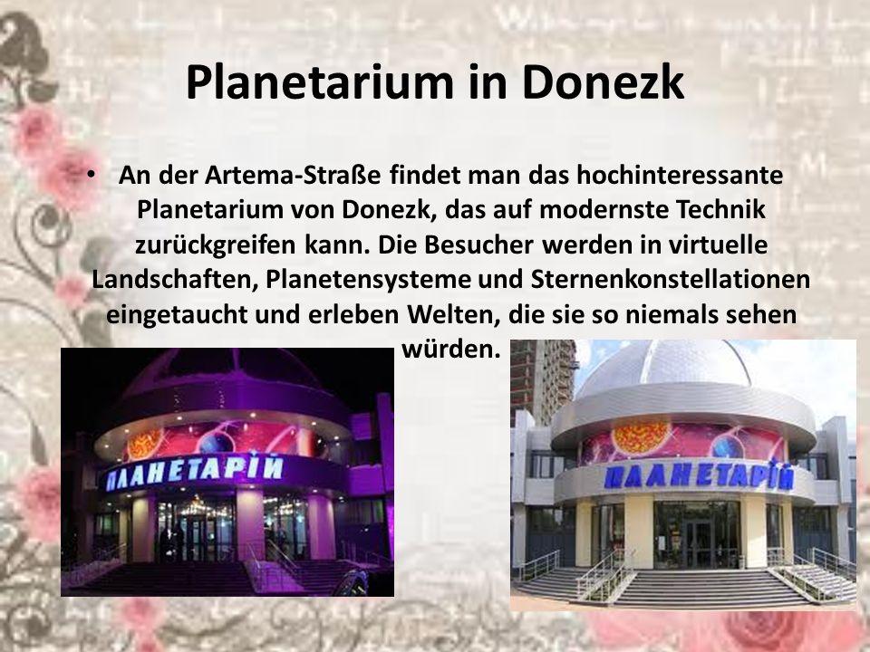 Planetarium in Donezk An der Artema-Straße findet man das hochinteressante Planetarium von Donezk, das auf modernste Technik zurückgreifen kann. Die B