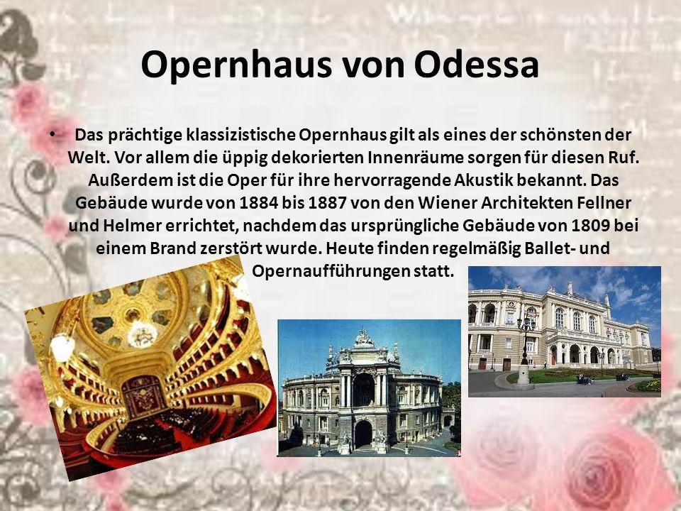 Opernhaus von Odessa Das prächtige klassizistische Opernhaus gilt als eines der schönsten der Welt. Vor allem die üppig dekorierten Innenräume sorgen