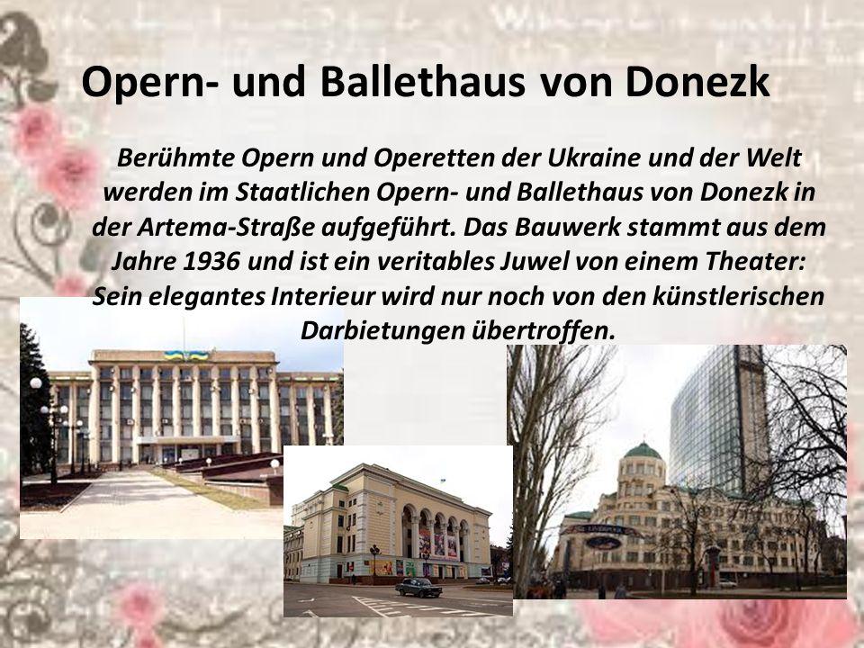 Opern- und Ballethaus von Donezk Berühmte Opern und Operetten der Ukraine und der Welt werden im Staatlichen Opern- und Ballethaus von Donezk in der Artema-Straße aufgeführt.