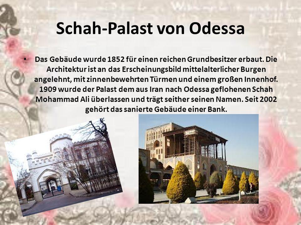Schah-Palast von Odessa Das Gebäude wurde 1852 für einen reichen Grundbesitzer erbaut. Die Architektur ist an das Erscheinungsbild mittelalterlicher B