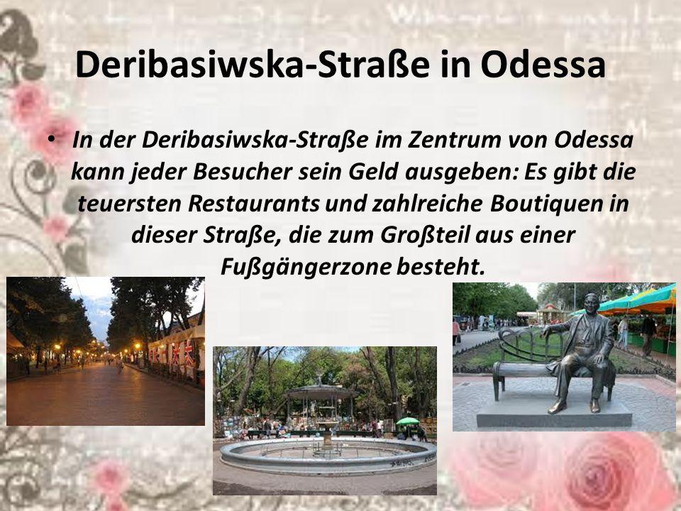 Deribasiwska-Straße in Odessa In der Deribasiwska-Straße im Zentrum von Odessa kann jeder Besucher sein Geld ausgeben: Es gibt die teuersten Restaurants und zahlreiche Boutiquen in dieser Straße, die zum Großteil aus einer Fußgängerzone besteht.