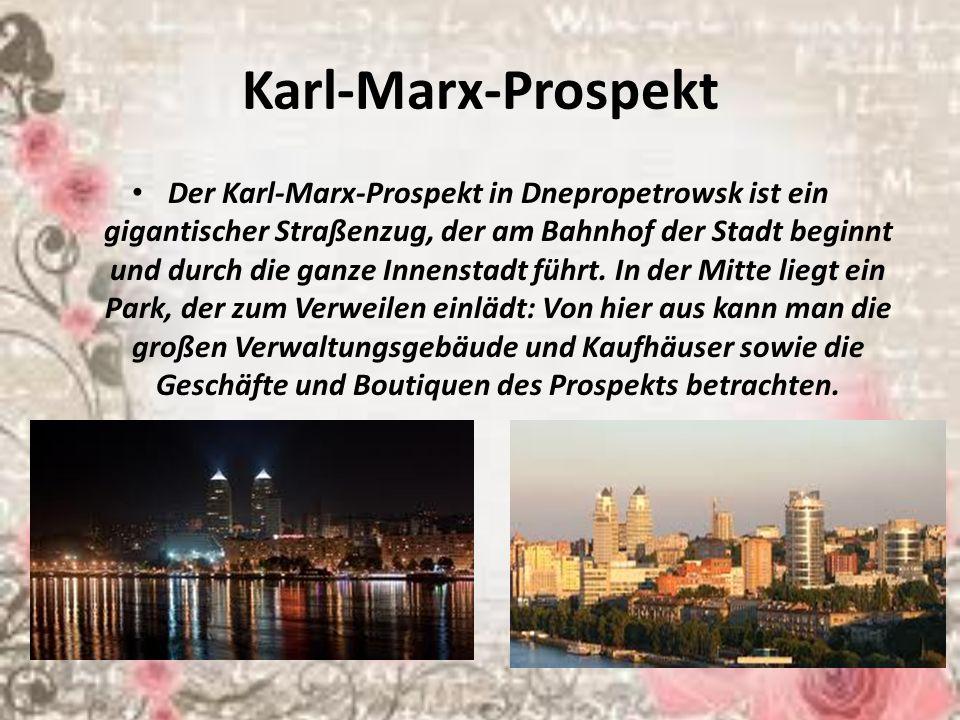 Karl-Marx-Prospekt Der Karl-Marx-Prospekt in Dnepropetrowsk ist ein gigantischer Straßenzug, der am Bahnhof der Stadt beginnt und durch die ganze Innenstadt führt.