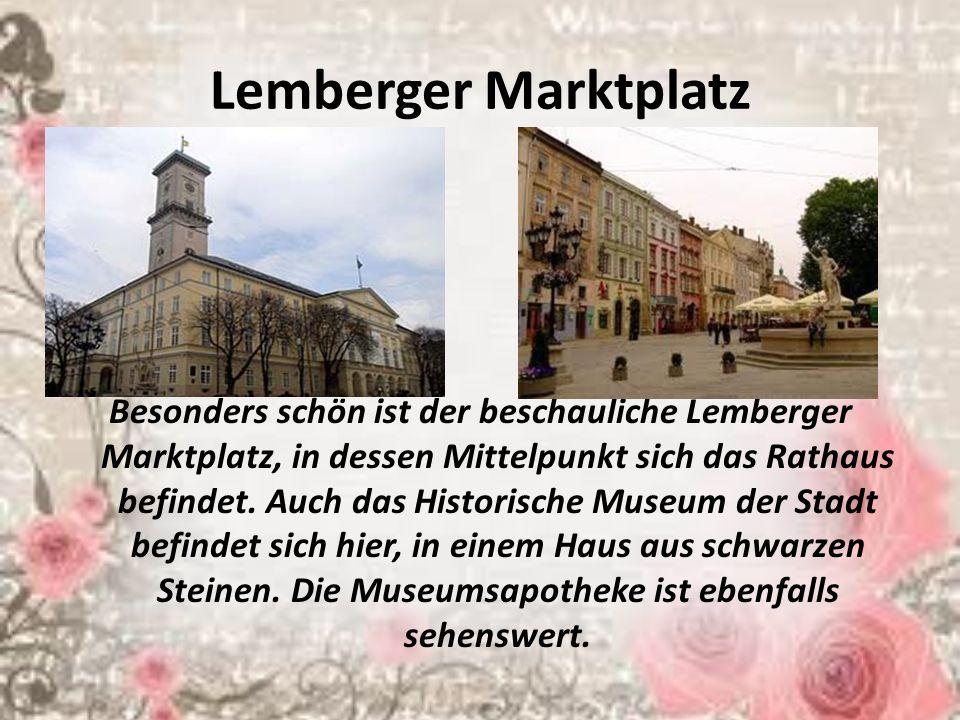 Lemberger Marktplatz Besonders schön ist der beschauliche Lemberger Marktplatz, in dessen Mittelpunkt sich das Rathaus befindet. Auch das Historische