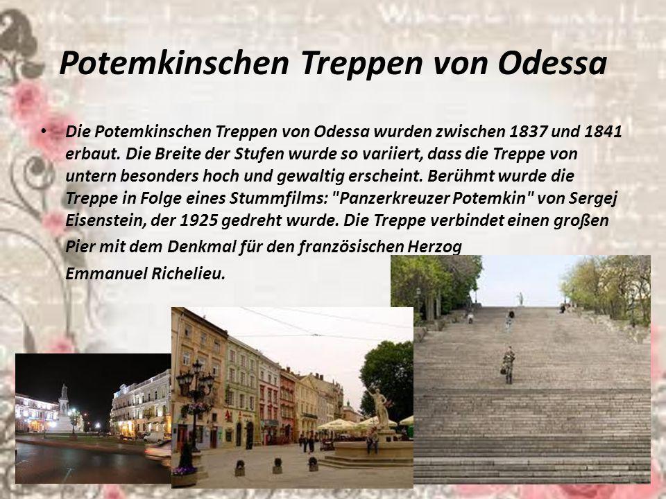 Potemkinschen Treppen von Odessa Die Potemkinschen Treppen von Odessa wurden zwischen 1837 und 1841 erbaut. Die Breite der Stufen wurde so variiert, d
