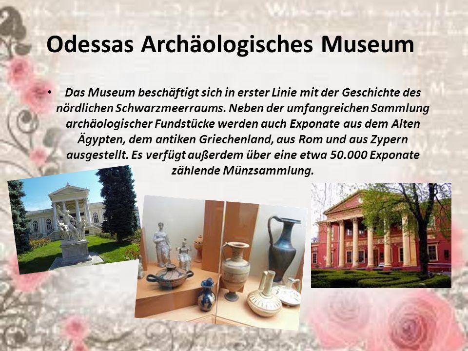 Odessas Archäologisches Museum Das Museum beschäftigt sich in erster Linie mit der Geschichte des nördlichen Schwarzmeerraums. Neben der umfangreichen