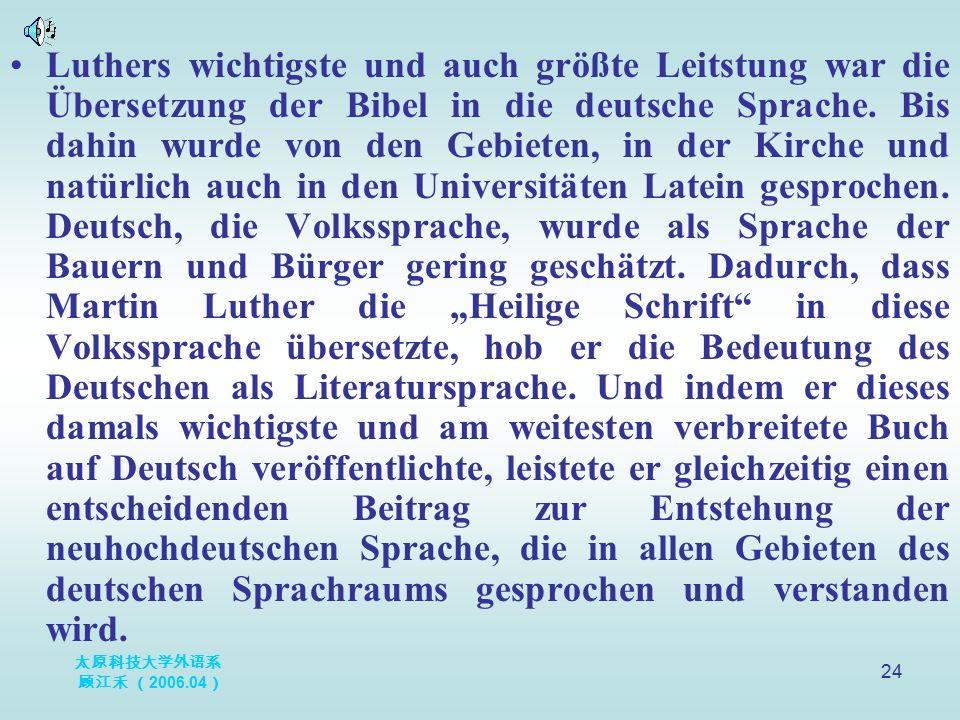 太原科技大学外语系 顾江禾 ( 2006.04 ) 24 Luthers wichtigste und auch größte Leitstung war die Übersetzung der Bibel in die deutsche Sprache. Bis dahin wurde von d
