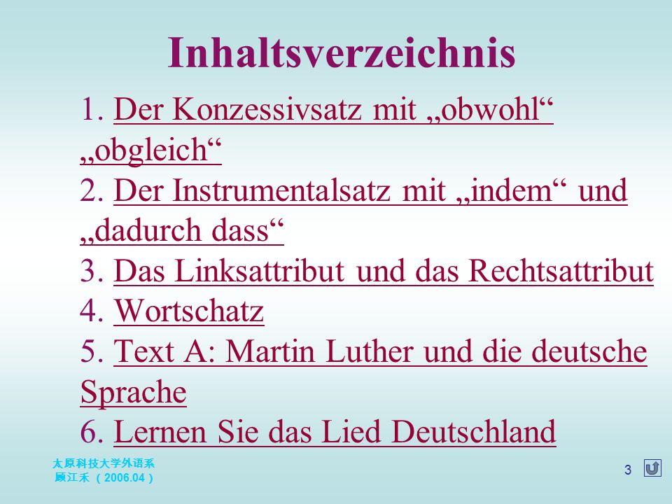 太原科技大学外语系 顾江禾 ( 2006.04 ) 24 Luthers wichtigste und auch größte Leitstung war die Übersetzung der Bibel in die deutsche Sprache.