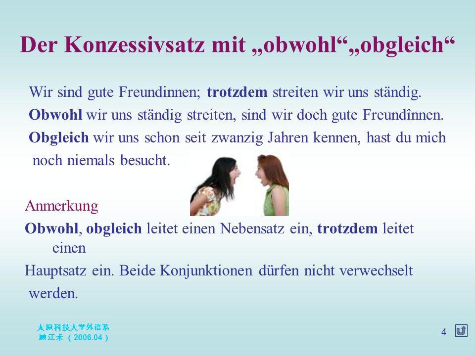 太原科技大学外语系 顾江禾 ( 2006.04 ) 25 Diese Wirkung seiner Bibelübersetzung kommt auch daher, dass er den deutschen Text sehr sorgfältig ausarbeitete.