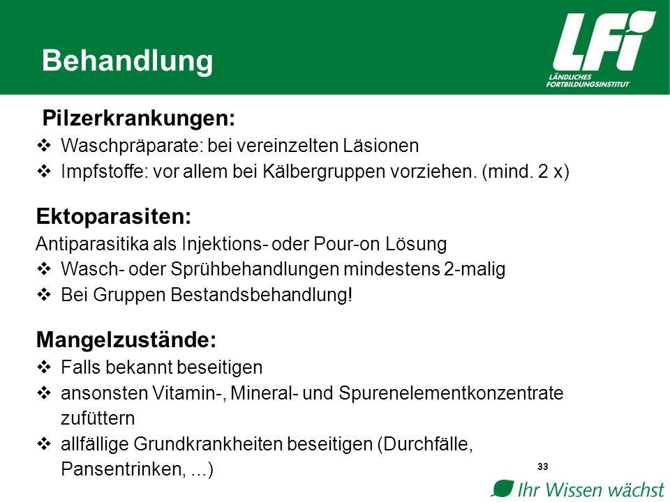 Behandlung 33 Pilzerkrankungen:  Waschpräparate: bei vereinzelten Läsionen  Impfstoffe: vor allem bei Kälbergruppen vorziehen.