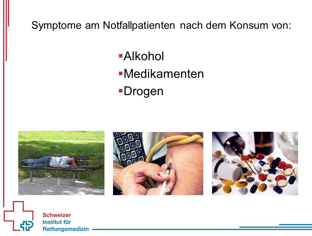  Alkohol  Medikamenten  Drogen Symptome am Notfallpatienten nach dem Konsum von: