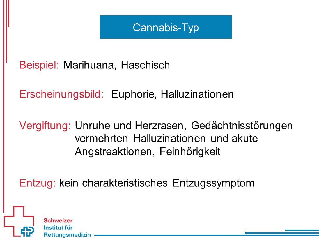Cannabis-Typ Beispiel: Marihuana, Haschisch Erscheinungsbild: Euphorie, Halluzinationen Vergiftung: Unruhe und Herzrasen, Gedächtnisstörungen vermehrt