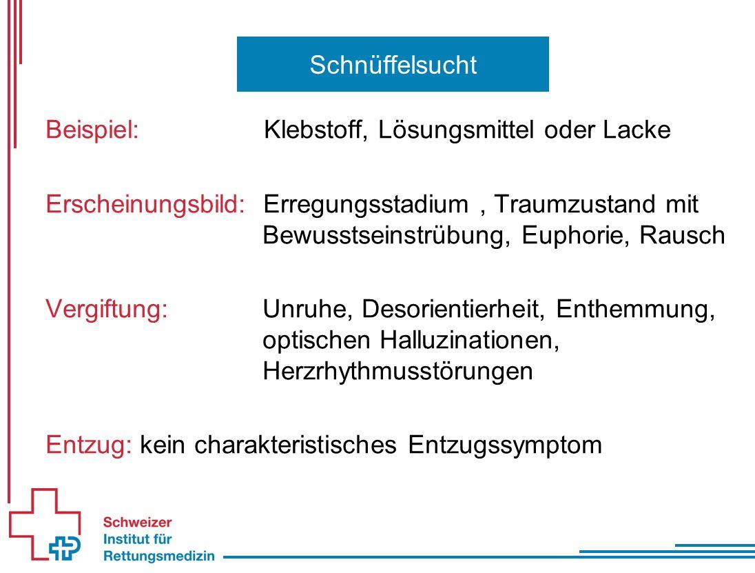 Schnüffelsucht Beispiel: Klebstoff, Lösungsmittel oder Lacke Erscheinungsbild: Erregungsstadium, Traumzustand mit Bewusstseinstrübung, Euphorie, Rausc