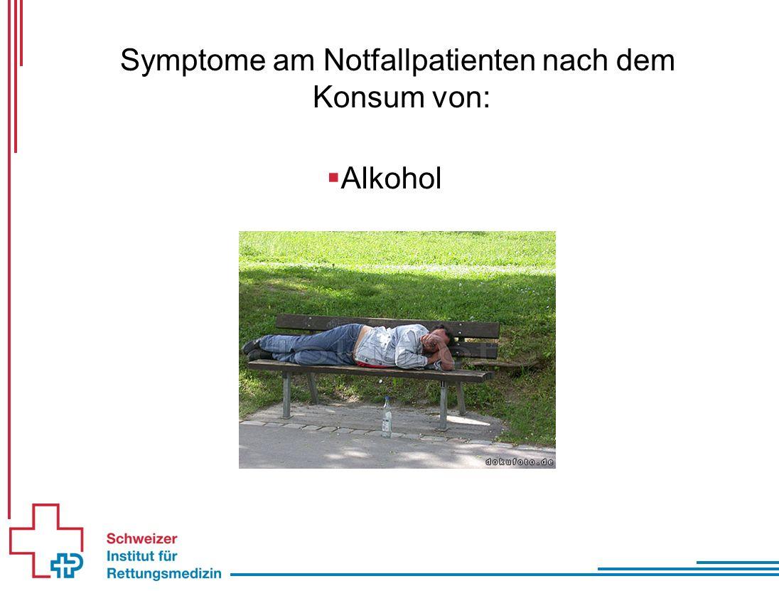 Symptome am Notfallpatienten nach dem Konsum von:  Alkohol