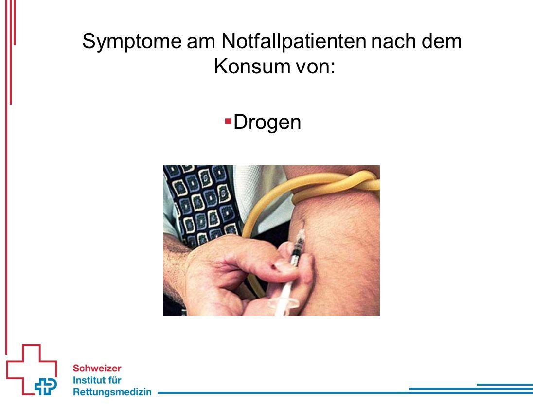 Symptome am Notfallpatienten nach dem Konsum von:  Drogen