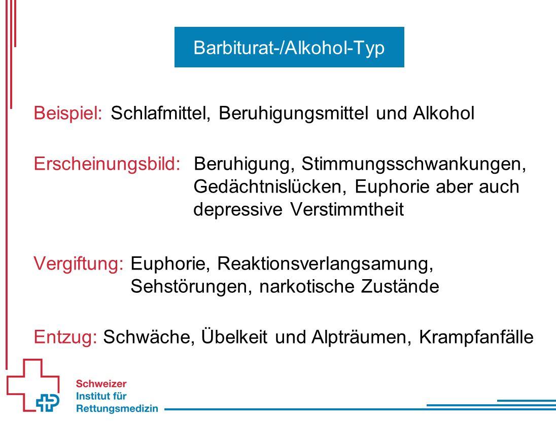 Barbiturat-/Alkohol-Typ Beispiel: Schlafmittel, Beruhigungsmittel und Alkohol Erscheinungsbild: Beruhigung, Stimmungsschwankungen, Gedächtnislücken, Euphorie aber auch depressive Verstimmtheit Vergiftung: Euphorie, Reaktionsverlangsamung, Sehstörungen, narkotische Zustände Entzug: Schwäche, Übelkeit und Alpträumen, Krampfanfälle