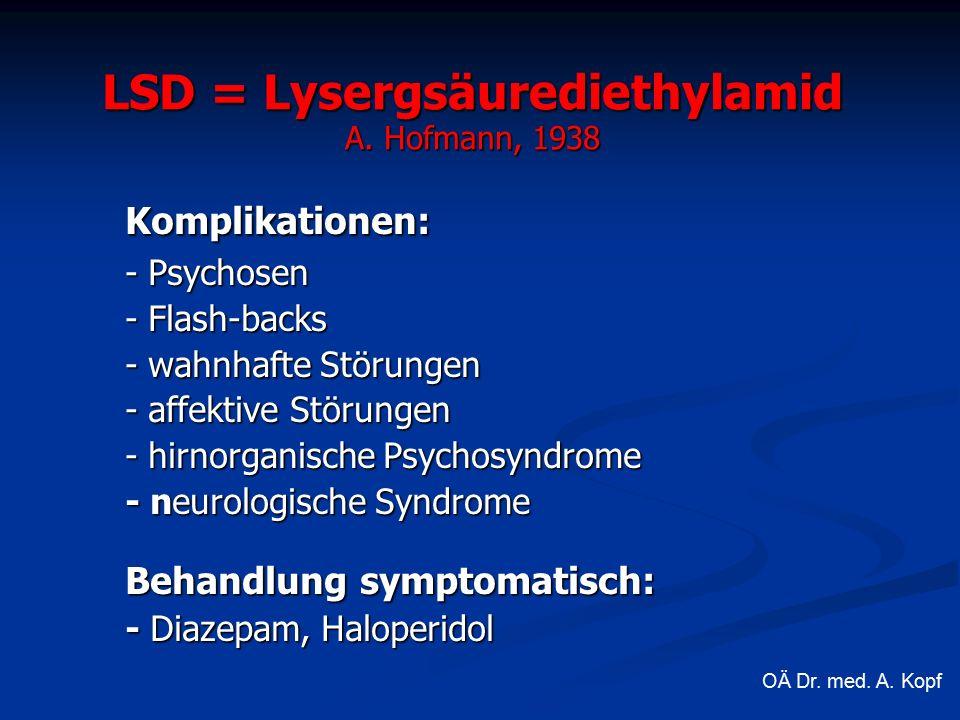 Komplikationen: - Psychosen - Flash-backs - wahnhafte Störungen - affektive Störungen - hirnorganische Psychosyndrome - neurologische Syndrome Behandlung symptomatisch: - Diazepam, Haloperidol LSD = Lysergsäurediethylamid A.