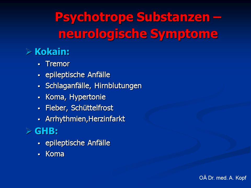 Psychotrope Substanzen – neurologische Symptome  Kokain:  Tremor  epileptische Anfälle  Schlaganfälle, Hirnblutungen  Koma, Hypertonie  Fieber, Schüttelfrost  Arrhythmien,Herzinfarkt  GHB:  epileptische Anfälle  Koma OÄ Dr.