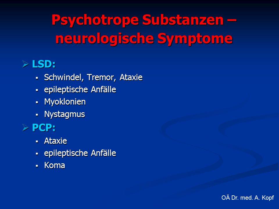 Psychotrope Substanzen – neurologische Symptome  LSD:  Schwindel, Tremor, Ataxie  epileptische Anfälle  Myoklonien  Nystagmus  PCP:  Ataxie  epileptische Anfälle  Koma OÄ Dr.