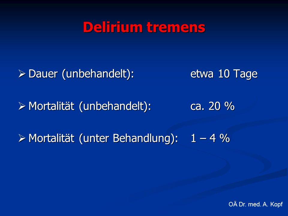 Delirium tremens  Dauer (unbehandelt):etwa 10 Tage  Mortalität (unbehandelt):ca.