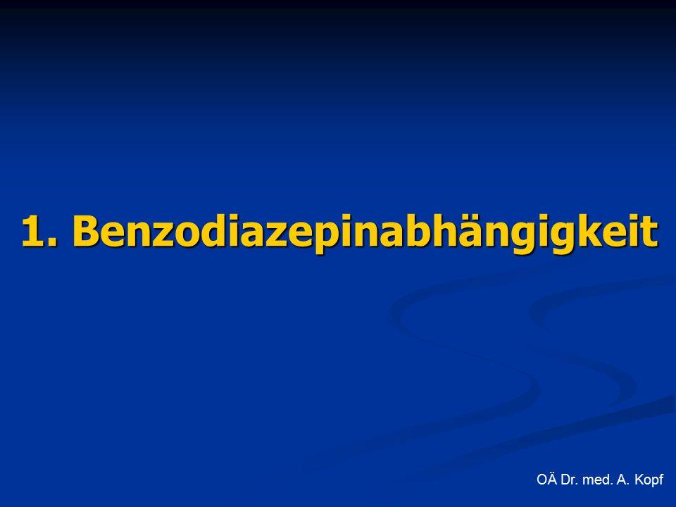 1. Benzodiazepinabhängigkeit OÄ Dr. med. A. Kopf