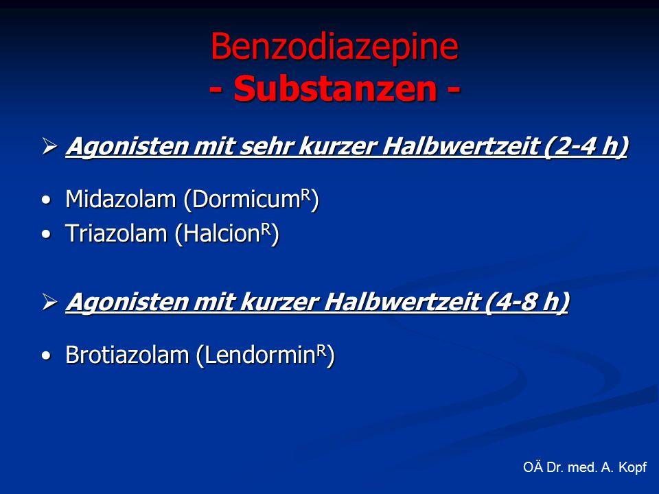 Benzodiazepine - Substanzen -  Agonisten mit sehr kurzer Halbwertzeit (2-4 h) Midazolam (Dormicum R )Midazolam (Dormicum R ) Triazolam (Halcion R )Triazolam (Halcion R )  Agonisten mit kurzer Halbwertzeit (4-8 h) Brotiazolam (Lendormin R )Brotiazolam (Lendormin R ) OÄ Dr.