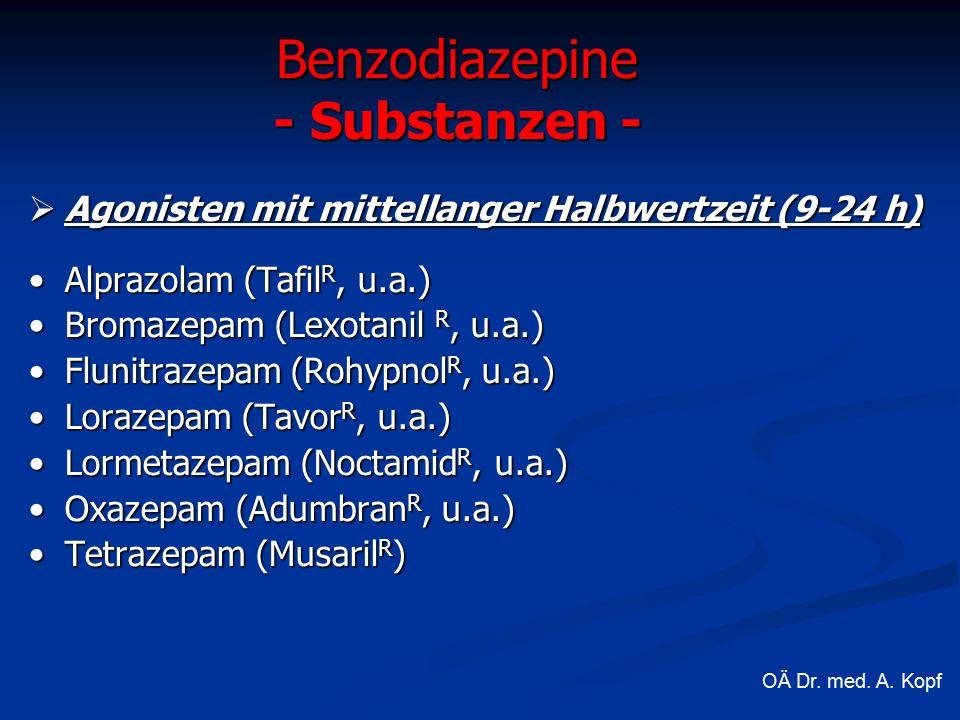  Agonisten mit mittellanger Halbwertzeit (9-24 h) Alprazolam (Tafil R, u.a.)Alprazolam (Tafil R, u.a.) Bromazepam (Lexotanil R, u.a.)Bromazepam (Lexotanil R, u.a.) Flunitrazepam (Rohypnol R, u.a.)Flunitrazepam (Rohypnol R, u.a.) Lorazepam (Tavor R, u.a.)Lorazepam (Tavor R, u.a.) Lormetazepam (Noctamid R, u.a.)Lormetazepam (Noctamid R, u.a.) Oxazepam (Adumbran R, u.a.)Oxazepam (Adumbran R, u.a.) Tetrazepam (Musaril R )Tetrazepam (Musaril R ) Benzodiazepine - Substanzen - OÄ Dr.