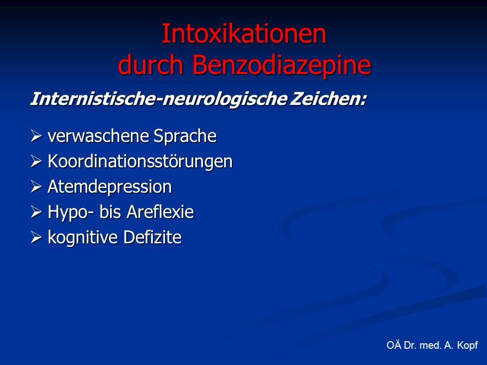 Internistische-neurologische Zeichen:  verwaschene Sprache  Koordinationsstörungen  Atemdepression  Hypo- bis Areflexie  kognitive Defizite Intoxikationen durch Benzodiazepine OÄ Dr.